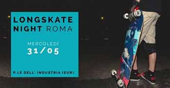 Longskate Night Roma Domani alle ore 21:30 · Piazzale dell'Industria